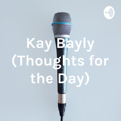 Kay Bayly (Thoughts for the Day)