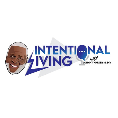 Intentional Living with Johnny Walker M.Div