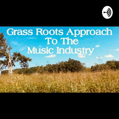 Grass Roots Approach to the Music Industry