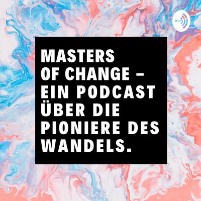 MASTERS OF CHANGE - Ein Podcast über Nachhaltigkeit & Wandel