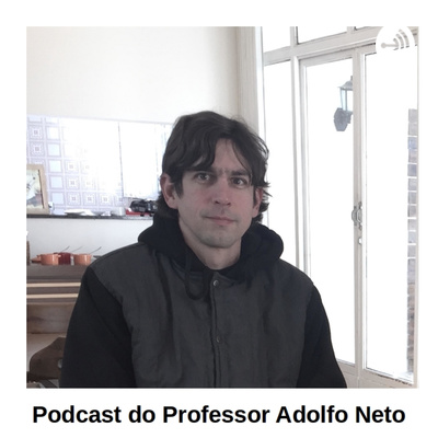 Podcast do Professor Adolfo Neto