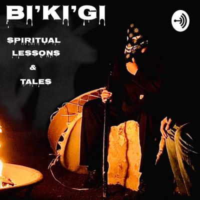 Bi'ki'gi Spiritual Lessons and Tales