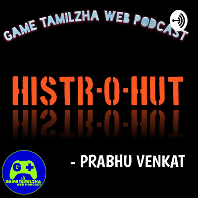 HISTR-O-HUT - GAME TAMILZHA WEB PODCAST