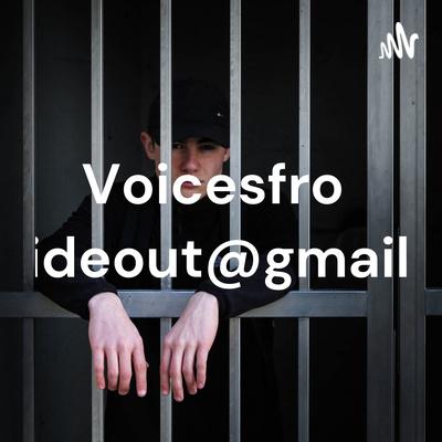 Voicesfrominsideout@gmail.com