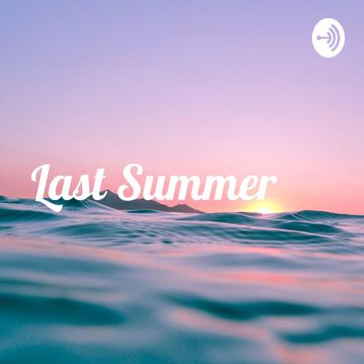 Last Summer - Podcasting!