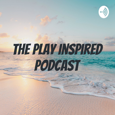 The Play Inspired Podcast