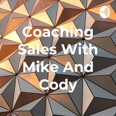 Coaching Sales With Mike And Cody