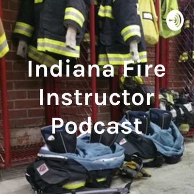 Indiana Fire Instructor Podcast
