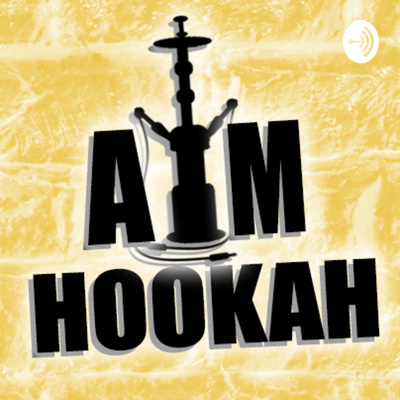 A|M Hookah Podcast!