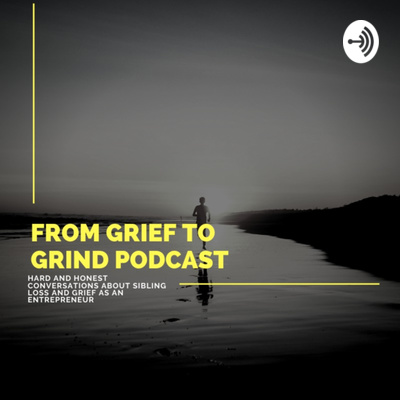 From Grief To Grind Podcast