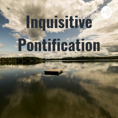Inquisitive Pontification