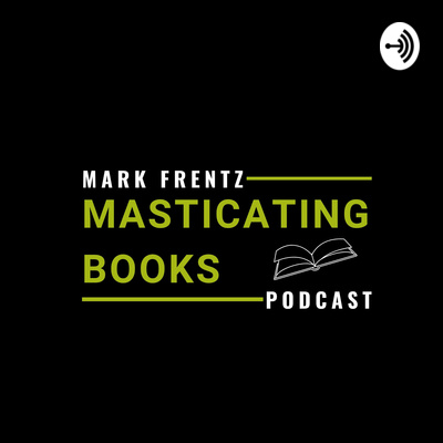 Masticating Books with Mark Frentz