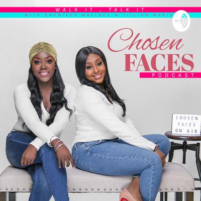 Chosen Faces Podcast