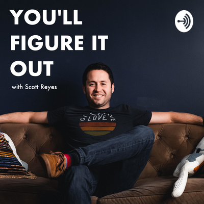You'll Figure It Out with Scott Reyes