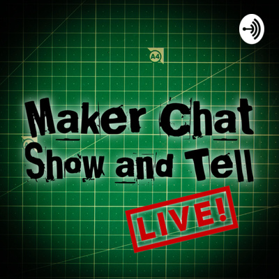 Maker Chat LIVE! Show and Tell