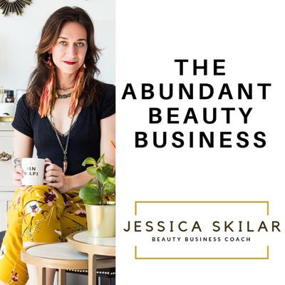 Abundant Beauty Business with Jessica Skilar