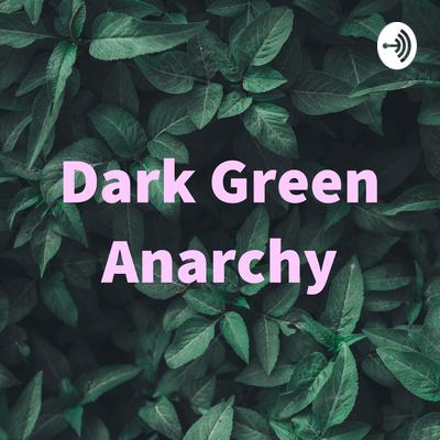 Dark Green Anarchy