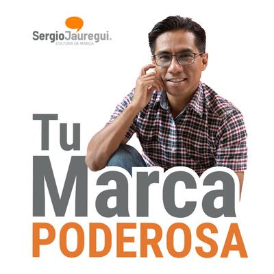 Podcast Marca Poderosa - Sergio Jáuregui V.