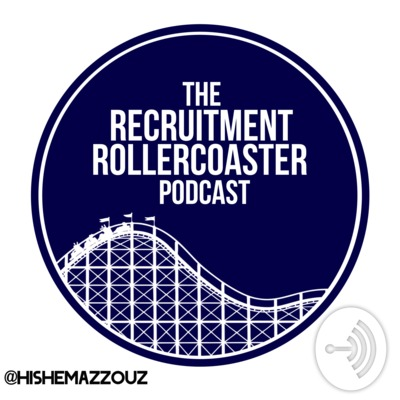 The Recruitment Rollercoaster Podcast
