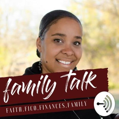 Family Talk With Naima: Faith, FICO, Finances & Family