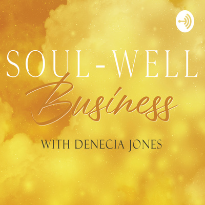 Soul-Well Business with Denecia Jones