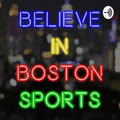 Believe In Boston Sports Podcast