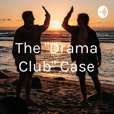 "The ""Drama Club"" Case"