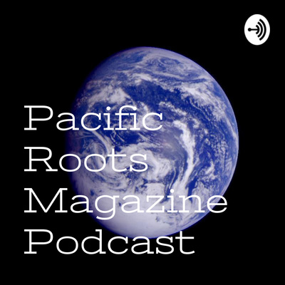 Pacific Roots Magazine Podcast