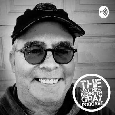 The Matthew Kenneth Gray Podcast