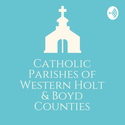 Catholic Parishes of Western Holt & Boyd Counties Homilies
