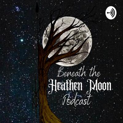 Beneath the Heathen Moon