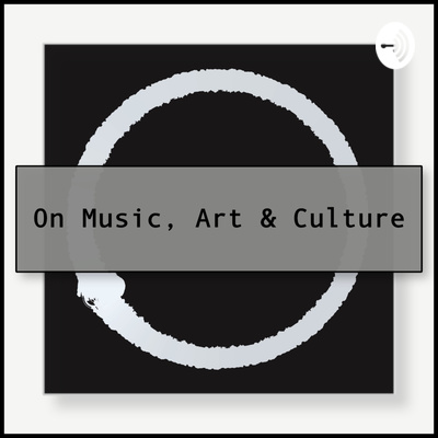 On Music, Art & Culture