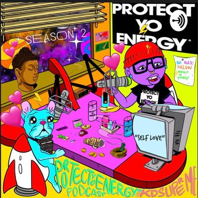 PROTECT YO ENERGY PODCAST