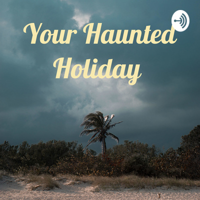 Your Haunted Holiday