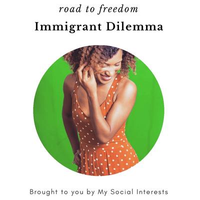 Immigrant Dilemma