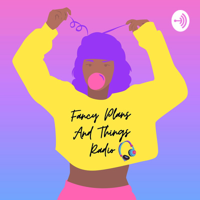 Fancy Plans & Things Radio