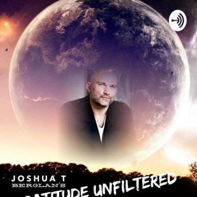 Joshua T Berglan's Gratitude:UnFiltered