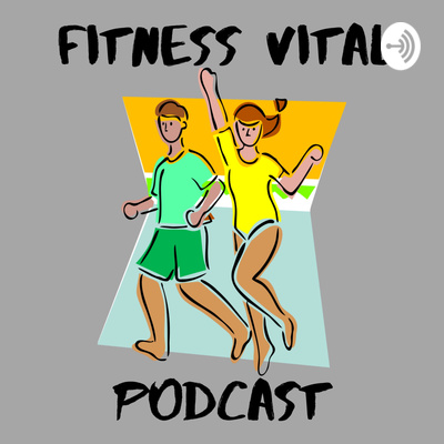The Fitness Vital Podcast