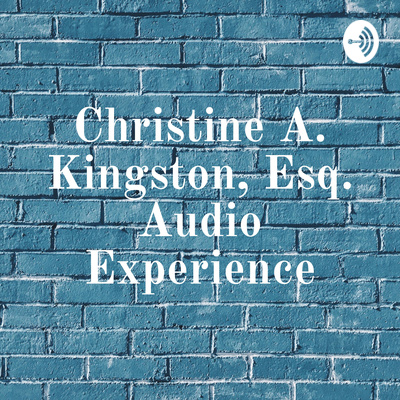 Christine A. Kingston, Esq. Audio Experience