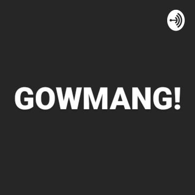 GOWMANG! #gowkeunmang