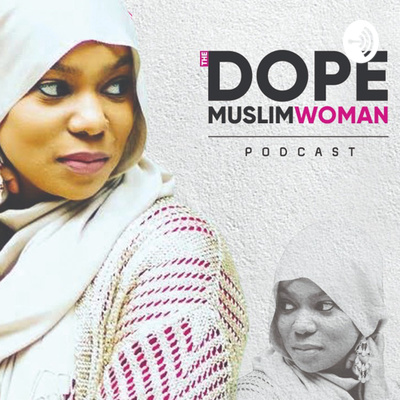 The DOPE Muslim Woman Podcast