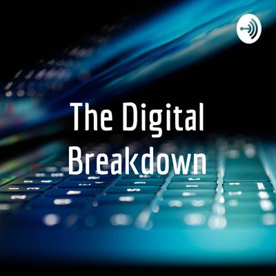 The Digital Breakdown