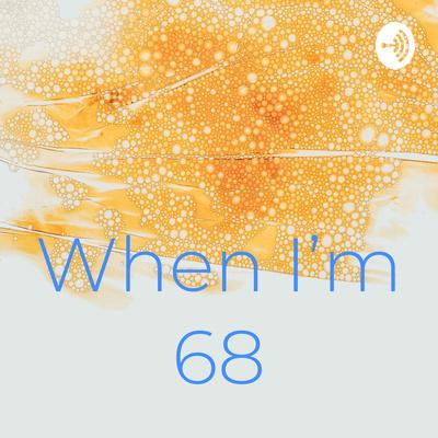 When I'm 68