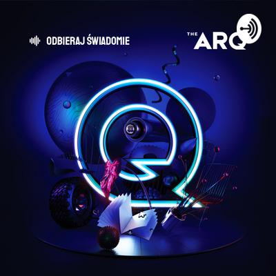 THE ARQ - Odbieraj Świadomie