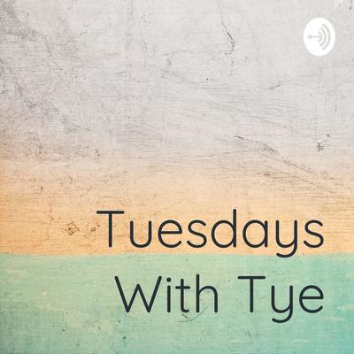 Tuesdays With Tye