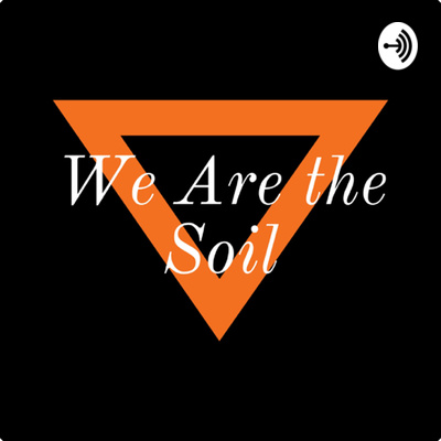 We are the Soil
