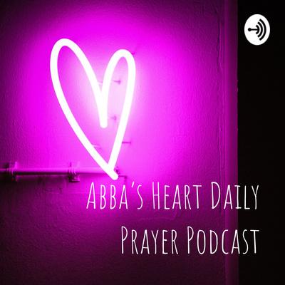Abba's Heart Daily Prayer Podcast
