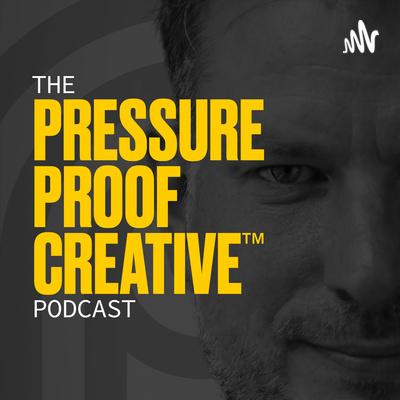The Pressure Proof Creative™ Podcast