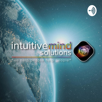 Intuitive Mind Solutions Podcast