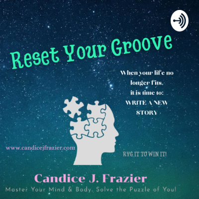 RESET YOUR GROOVE PODCAST with Host Candice J. Frazier, Certified Master Transformation Strategist